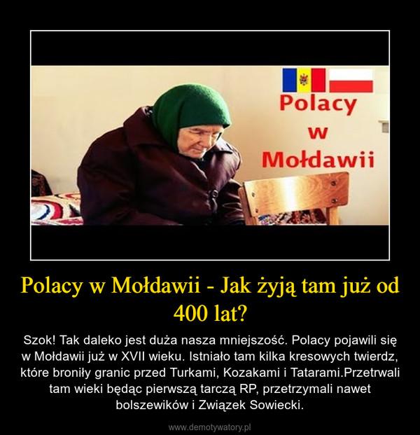 Polacy w Mołdawii - Jak żyją tam już od 400 lat? – Szok! Tak daleko jest duża nasza mniejszość. Polacy pojawili się w Mołdawii już w XVII wieku. Istniało tam kilka kresowych twierdz, które broniły granic przed Turkami, Kozakami i Tatarami.Przetrwali tam wieki będąc pierwszą tarczą RP, przetrzymali nawet bolszewików i Związek Sowiecki.