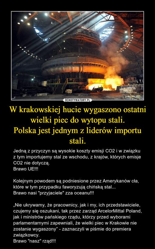 W krakowskiej hucie wygaszono ostatni wielki piec do wytopu stali. Polska jest jednym z liderów importu stali.