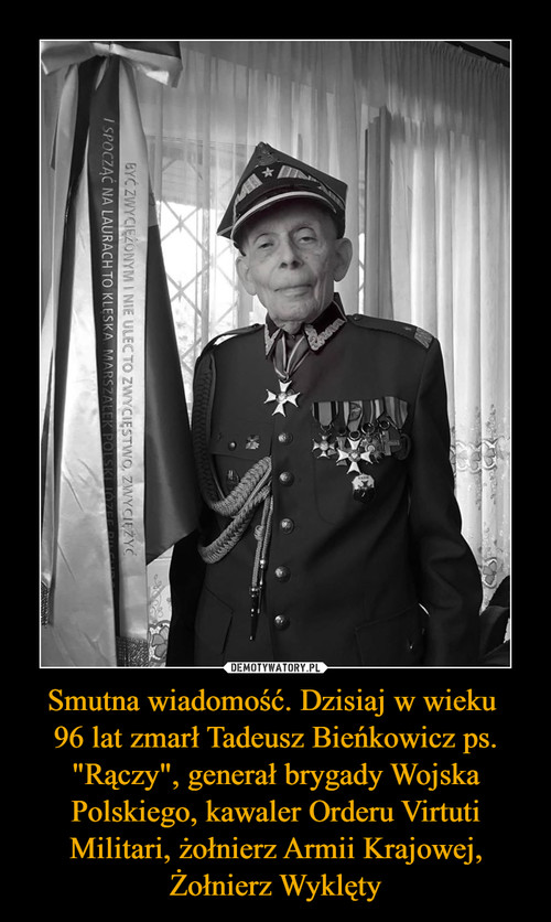 """Smutna wiadomość. Dzisiaj w wieku  96 lat zmarł Tadeusz Bieńkowicz ps. """"Rączy"""", generał brygady Wojska Polskiego, kawaler Orderu Virtuti Militari, żołnierz Armii Krajowej, Żołnierz Wyklęty"""
