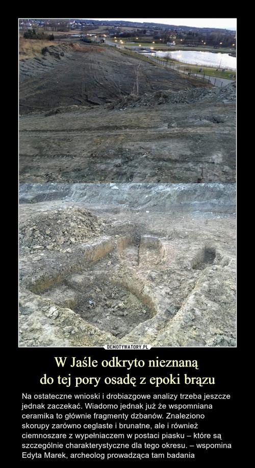 W Jaśle odkryto nieznaną  do tej pory osadę z epoki brązu