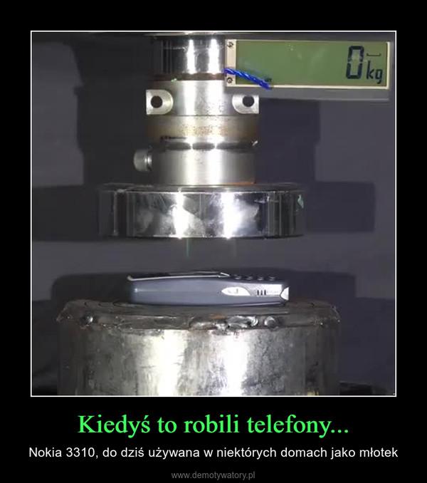 Kiedyś to robili telefony... – Nokia 3310, do dziś używana w niektórych domach jako młotek