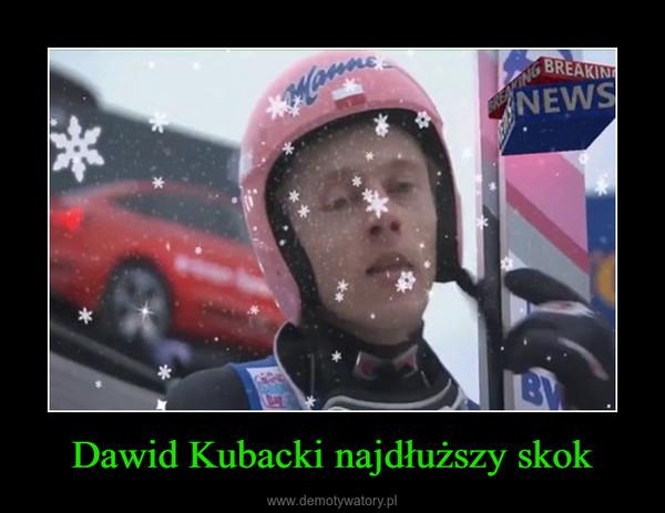 Dawid Kubacki najdłuższy skok –