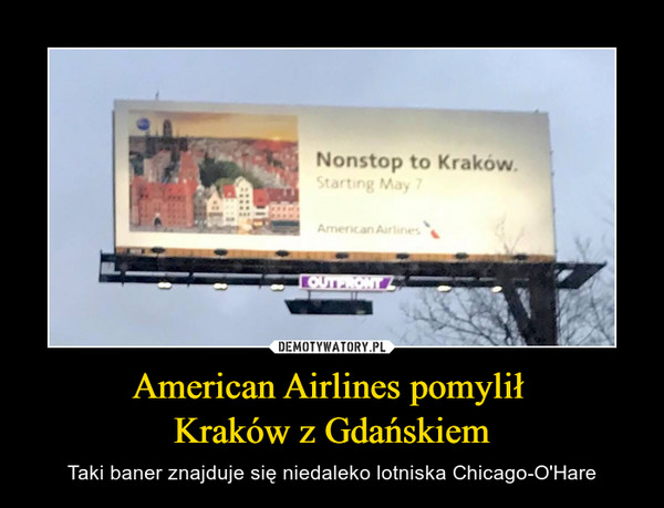 American Airlines pomylił Kraków z Gdańskiem – Taki baner znajduje się niedaleko lotniska Chicago-O'Hare Nonstop to Kraków Starting May 7