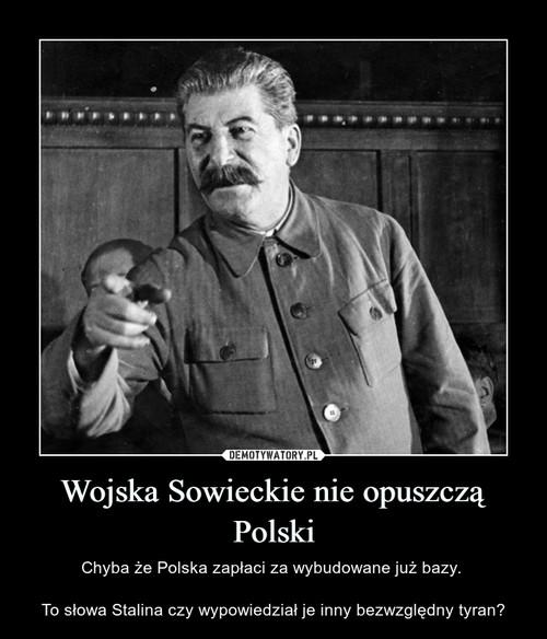 Wojska Sowieckie nie opuszczą Polski