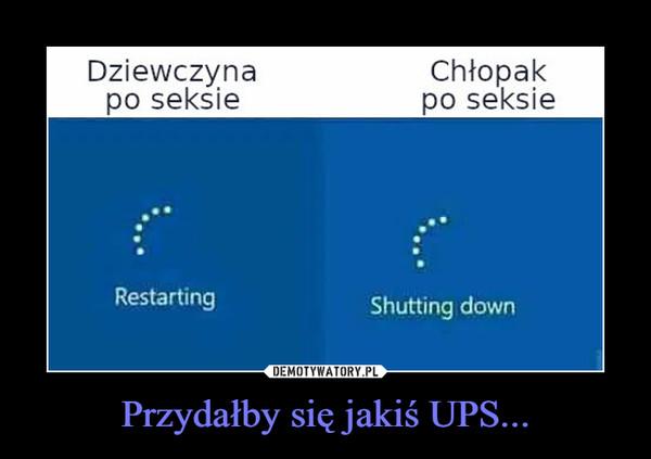 Przydałby się jakiś UPS... –