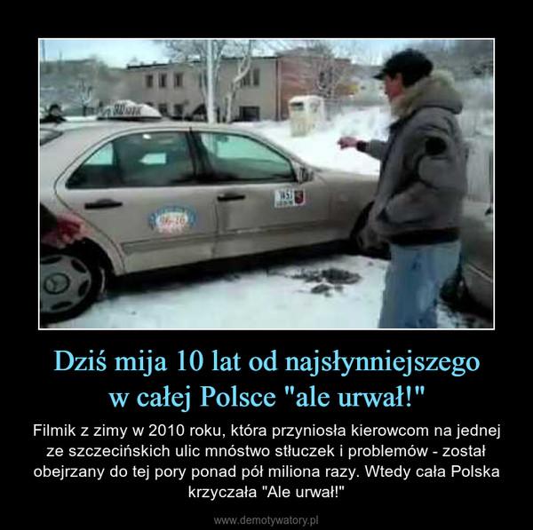 """Dziś mija 10 lat od najsłynniejszegow całej Polsce """"ale urwał!"""" – Filmik z zimy w 2010 roku, która przyniosła kierowcom na jednej ze szczecińskich ulic mnóstwo stłuczek i problemów - został obejrzany do tej pory ponad pół miliona razy. Wtedy cała Polska krzyczała """"Ale urwał!"""""""
