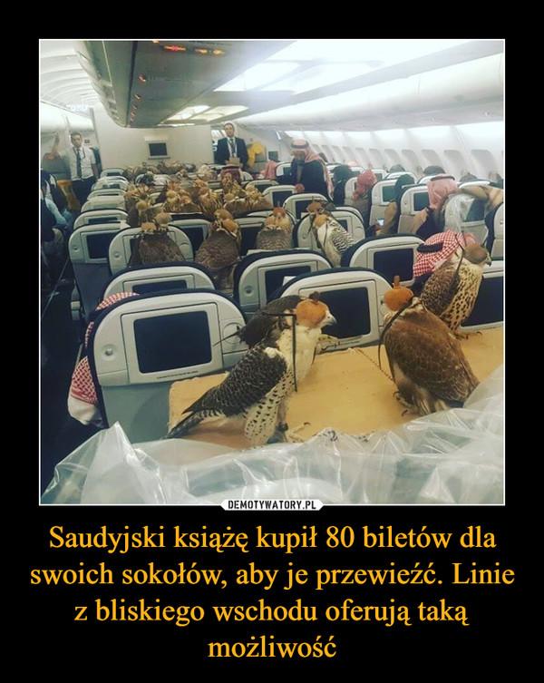 Saudyjski książę kupił 80 biletów dla swoich sokołów, aby je przewieźć. Linie z bliskiego wschodu oferują taką możliwość –