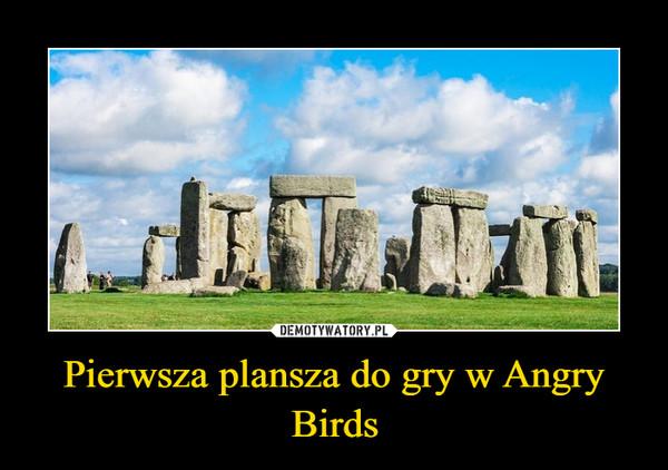 Pierwsza plansza do gry w Angry Birds –