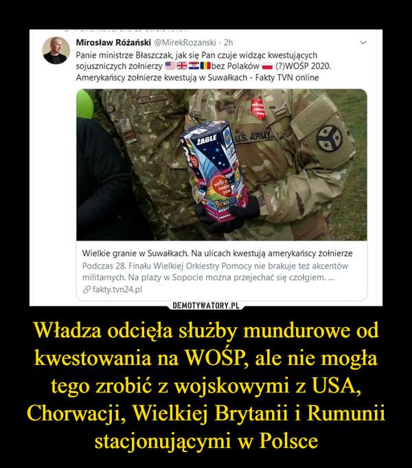 Władza odcięła służby mundurowe od kwestowania na WOŚP, ale nie mogła tego zrobić z wojskowymi z USA, Chorwacji, Wielkiej Brytanii i Rumunii stacjonującymi w Polsce –  Mirosław Różański @MirekRozanski • 2hPanie ministrze Błaszczak, jak się Pan czuje widząc kwestującychsojuszniczych żołnierzy ■ rfrZZł Ibez Polaków — {?)WOŚP 2020.Amerykańscy żołnierze kwestują w Suwałkach - Fakty TVN onlineWielkie granie w Suwałkach. Na ulicach kwestują amerykańscy żołnierzePodczas 28. Finału Wielkiej Orkiestry Pomocy nie brakuje też akcentówmilitarnych. Na plaży w Sopocie można przejechać się czołgiem....fakty.tvn24.pl