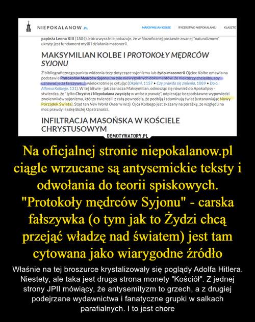 """Na oficjalnej stronie niepokalanow.pl ciągle wrzucane są antysemickie teksty i odwołania do teorii spiskowych. """"Protokoły mędrców Syjonu"""" - carska fałszywka (o tym jak to Żydzi chcą przejąć władzę nad światem) jest tam cytowana jako wiarygodne źródło"""