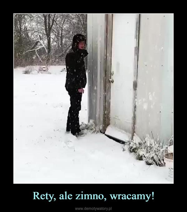 Rety, ale zimno, wracamy! –