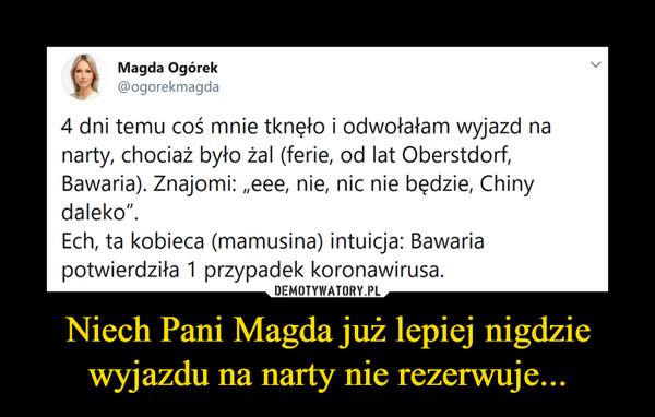 """Niech Pani Magda już lepiej nigdzie wyjazdu na narty nie rezerwuje... –  Magda Ogórek@ogorekmagda4 dni temu coś mnie tknęło i odwołałam wyjazd nanarty, chociaż było żal (ferie, od lat Oberstdorf,Bawaria). Znajomi: """"eee, nie, nic nie będzie, Chinydaleko"""".Ech, ta kobieca (mamusina) intuicja: Bawariapotwierdziła 1 przypadek koronawirusa."""
