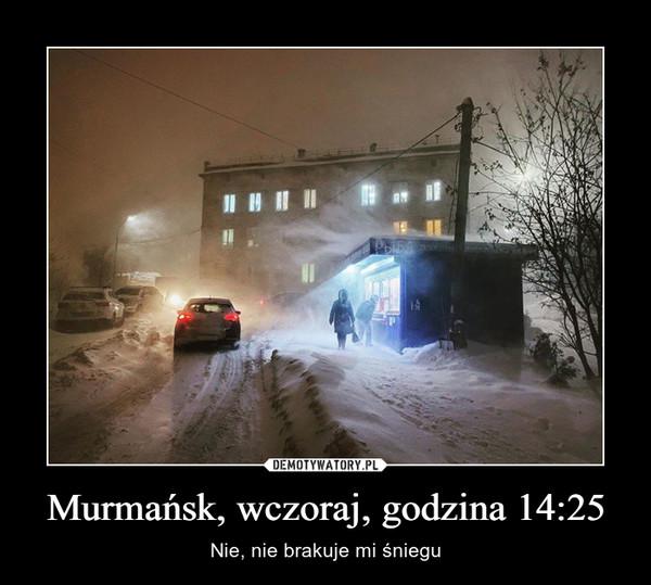 Murmańsk, wczoraj, godzina 14:25 – Nie, nie brakuje mi śniegu
