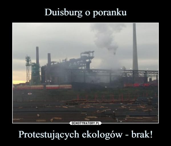 Protestujących ekologów - brak! –
