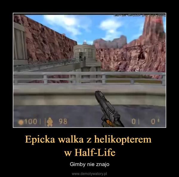 Epicka walka z helikopterem w Half-Life – Gimby nie znajo