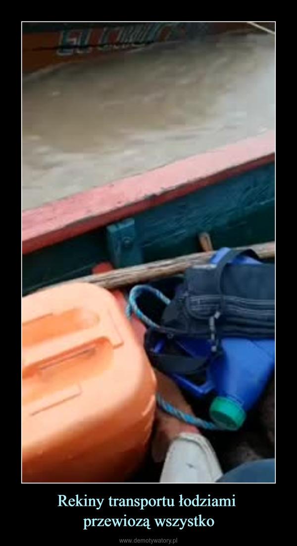 Rekiny transportu łodziami przewiozą wszystko –