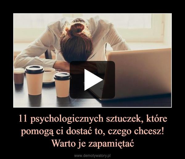 11 psychologicznych sztuczek, które pomogą ci dostać to, czego chcesz! Warto je zapamiętać –
