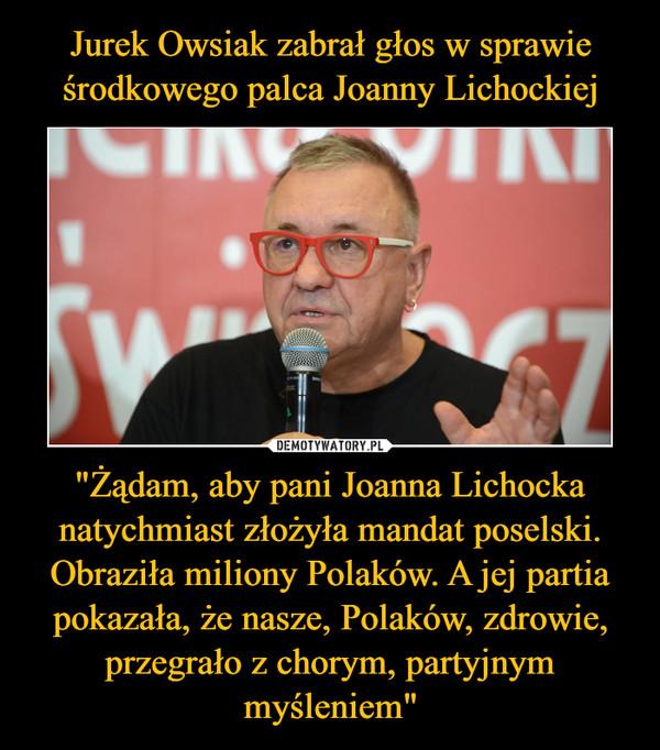 """""""Żądam, aby pani Joanna Lichocka natychmiast złożyła mandat poselski. Obraziła miliony Polaków. A jej partia pokazała, że nasze, Polaków, zdrowie, przegrało z chorym, partyjnym myśleniem"""" –"""