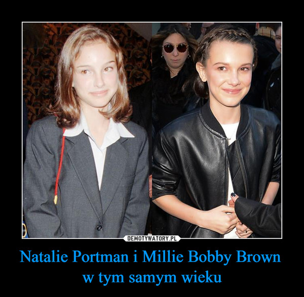 Natalie Portman i Millie Bobby Brown w tym samym wieku –