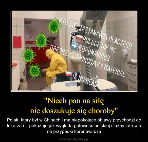 """""""Niech pan na siłęnie doszukuje się choroby"""" – Polak, który był w Chinach i ma niepokojące objawy przychodzi do lekarza i... pokazuje jak wygląda gotowość polskiej służby zdrowia na przypadki koronawirusa"""