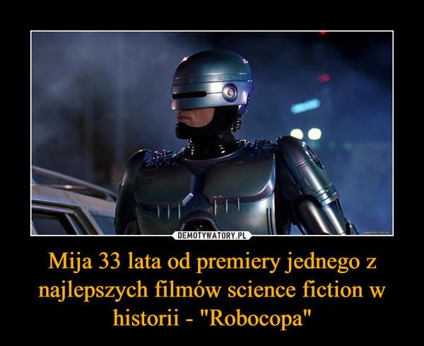 """Mija 33 lata od premiery jednego z najlepszych filmów science fiction w historii - """"Robocopa"""" –"""