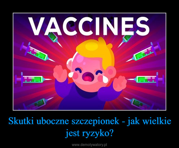 Skutki uboczne szczepionek - jak wielkie jest ryzyko? –