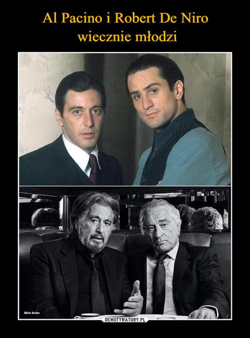 Al Pacino i Robert De Niro  wiecznie młodzi