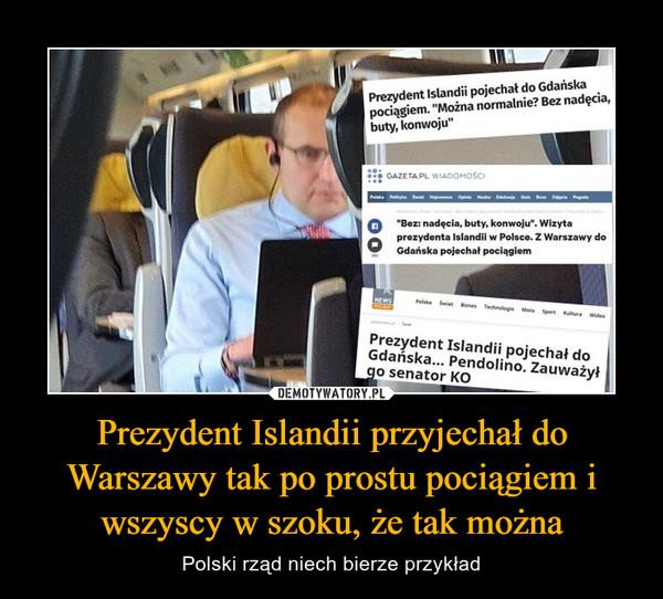 Prezydent Islandii przyjechał do Warszawy tak po prostu pociągiem i wszyscy w szoku, że tak można – Polski rząd niech bierze przykład