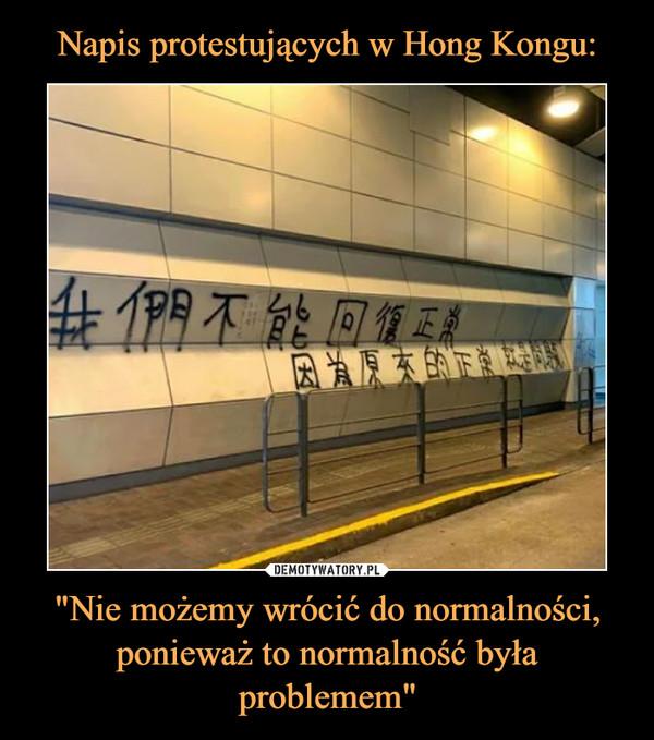 """""""Nie możemy wrócić do normalności, ponieważ to normalność była problemem"""" –"""