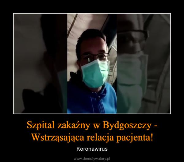 Szpital zakaźny w Bydgoszczy - Wstrząsająca relacja pacjenta! – Koronawirus