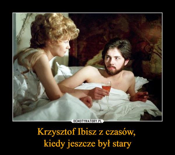 Krzysztof Ibisz z czasów, kiedy jeszcze był stary –