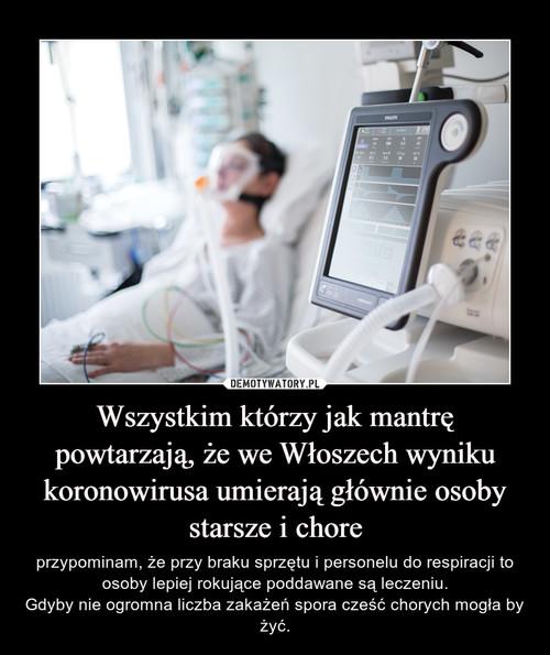 Wszystkim którzy jak mantrę powtarzają, że we Włoszech wyniku koronowirusa umierają głównie osoby starsze i chore