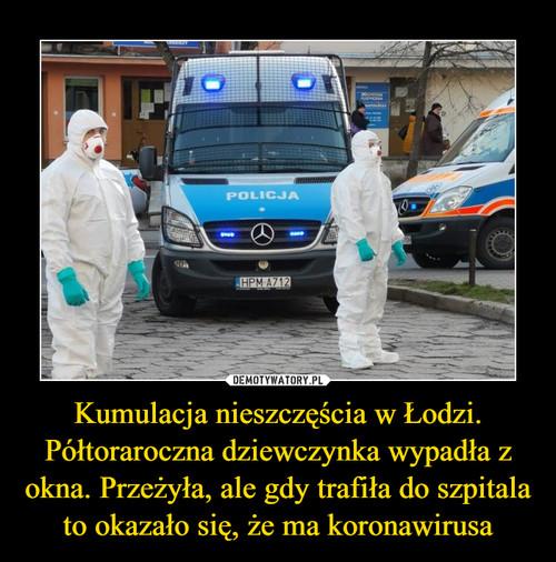 Kumulacja nieszczęścia w Łodzi. Półtoraroczna dziewczynka wypadła z okna. Przeżyła, ale gdy trafiła do szpitala to okazało się, że ma koronawirusa