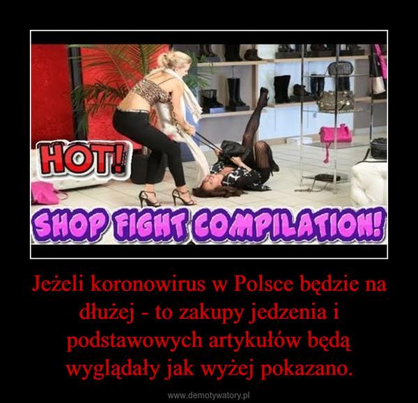 Jeżeli koronowirus w Polsce będzie na dłużej - to zakupy jedzenia i podstawowych artykułów będą wyglądały jak wyżej pokazano. –