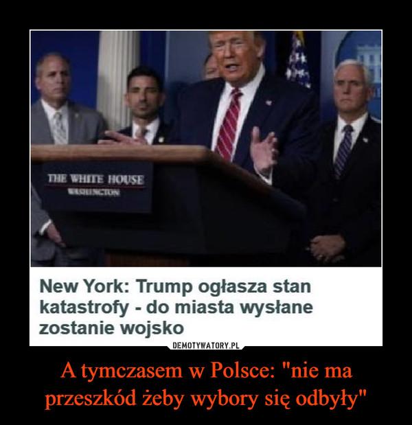 """A tymczasem w Polsce: """"nie ma przeszkód żeby wybory się odbyły"""" –  THE WHITE HOUSEWEQINCTONNew York: Trump ogłasza stankatastrofy - do miasta wysłanezostanie wojskoDEMOTYWATORY.PLA tymczasem w Polsce: """"nie maprzeszkód żeby wybory się odbyły"""""""