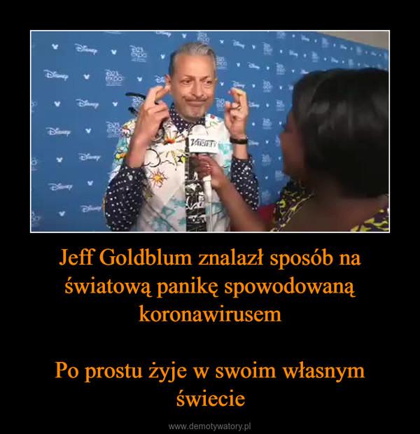 Jeff Goldblum znalazł sposób na światową panikę spowodowaną koronawirusemPo prostu żyje w swoim własnym świecie –