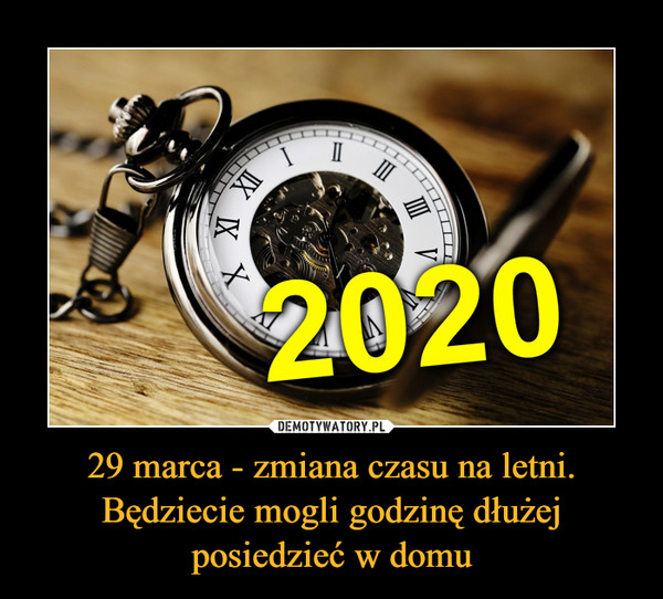 29 marca - zmiana czasu na letni. Będziecie mogli godzinę dłużej posiedzieć w domu –