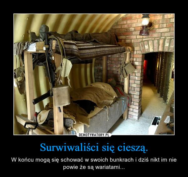 Surwiwaliści się cieszą. – W końcu mogą się schować w swoich bunkrach i dziś nikt im nie powie że są wariatami...