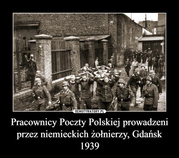 Pracownicy Poczty Polskiej prowadzeni przez niemieckich żołnierzy, Gdańsk 1939 –