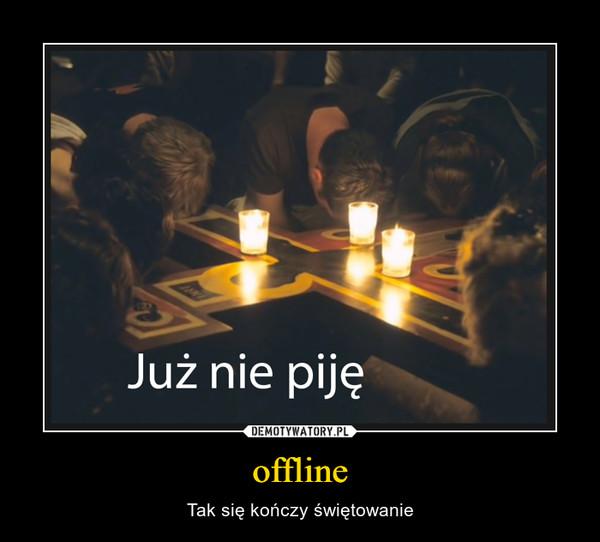 offline – Tak się kończy świętowanie