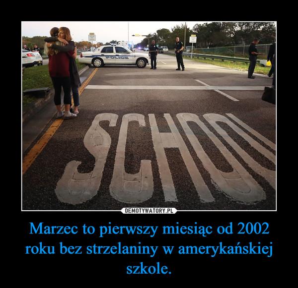 Marzec to pierwszy miesiąc od 2002 roku bez strzelaniny w amerykańskiej szkole. –