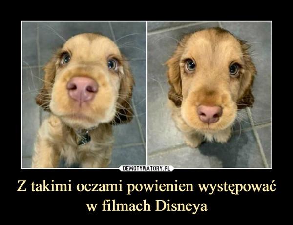 Z takimi oczami powienien występować w filmach Disneya –