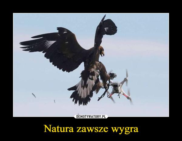 Natura zawsze wygra –