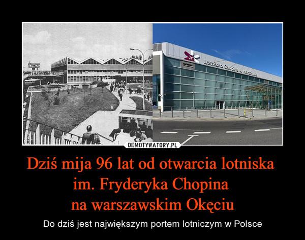 Dziś mija 96 lat od otwarcia lotniska im. Fryderyka Chopina na warszawskim Okęciu – Do dziś jest największym portem lotniczym w Polsce