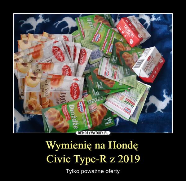 Wymienię na Hondę Civic Type-R z 2019 – Tylko poważne oferty