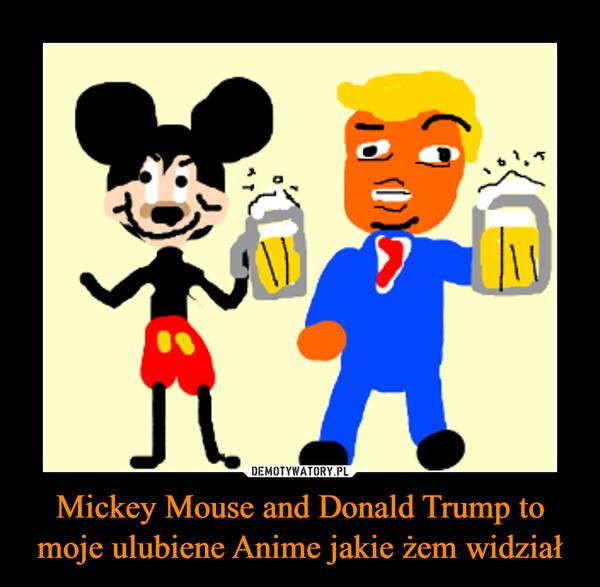 Mickey Mouse and Donald Trump to moje ulubiene Anime jakie żem widział –