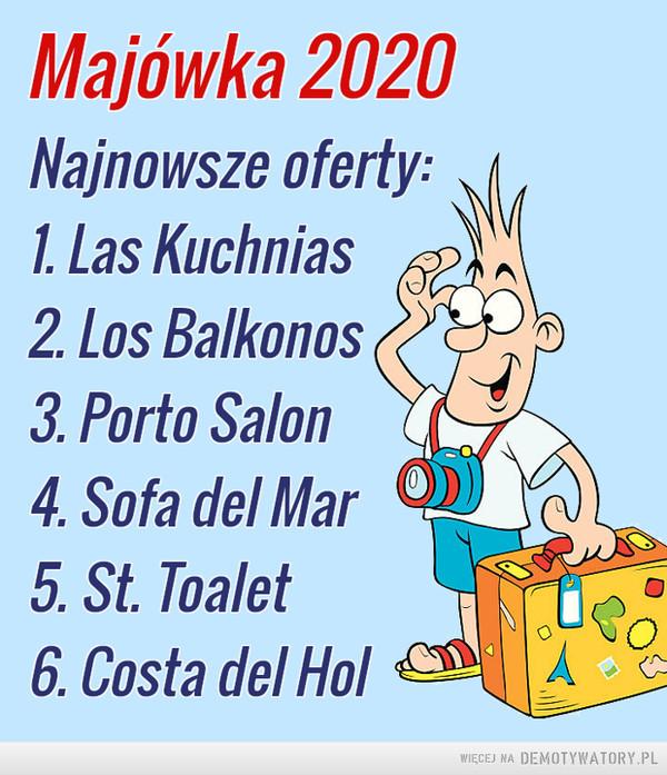 Majówka –  Majówka 2020Najnowsze oferty:1. Las Kuchnias2. Los Balkonos3. Porto Salon4. Sofa del Mar5. St. Toalet6. Costa del Hol