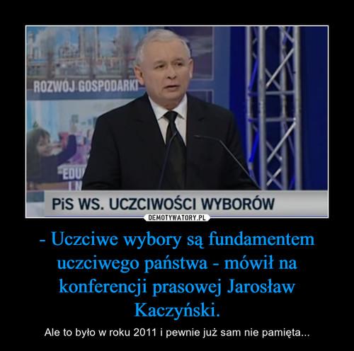 - Uczciwe wybory są fundamentem uczciwego państwa - mówił na konferencji prasowej Jarosław Kaczyński.