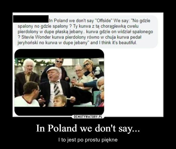 In Poland we don't say... – I to jest po prostu piękne