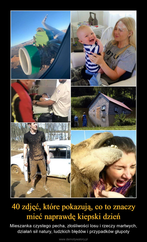 40 zdjęć, które pokazują, co to znaczy mieć naprawdę kiepski dzień